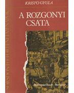 A rozgonyi csata - Kristó Gyula