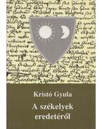 A székelyek eredetéről - Kristó Gyula