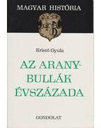 Az Aranybullák évszázada - Kristó Gyula