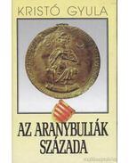 Az Aranybullák százada - Kristó Gyula
