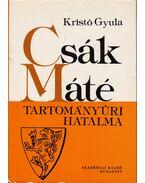 Csák Máté tartományúri hatalma - Kristó Gyula