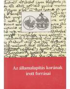 Az államalapítás korának írott forrásai - Kristó Gyula (szerk.)