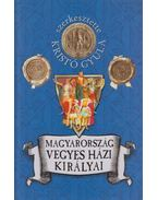 Magyarország vegyesházi királyai - Kristó Gyula (szerk.)