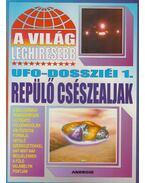 A világ leghíresebb UFO-dossziéi 1. - Kriston Endre