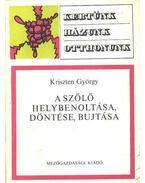A szőlő helybenoltása, döntése, bujtatása - Kriszten György