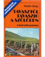 Tavasztól tavaszig a szőlőben - Kriszten György