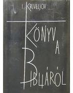 Könyv a Bibliáról - Kriveljov, I. A.