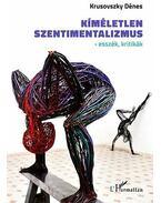 Kíméletlen szentimentalizmus - Krusovszky Dénes