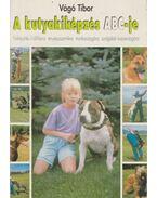 A kutyakiképzés ABC-je - Vágó Tibor