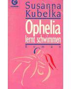 Ophelia lernt schwimmen - Kubelka, Susanna