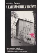 A katonapolitika regénye - Kubinyi Ferenc