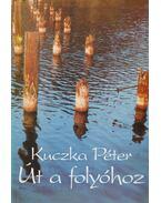 Út a folyóhoz - Kuczka Péter