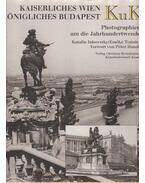 KuK - Kaiserliches Wien, königliches Budapest - Tomsics Emőke, Jalsovszky Katalin