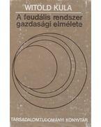 A feudális rendszer gazdasági elmélete - Kula, Witold