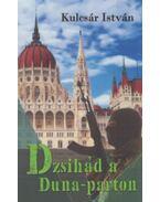Dzsihád a Duna-parton - Kulcsár István