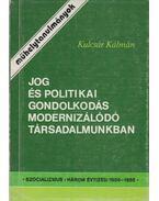 Jog és politikai gondolkodás modernizálódó társadalmunkban - Kulcsár Kálmán