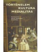 Történelem, kultúra, medialitás - Kulcsár Szabó Ernő, Szirák Péter