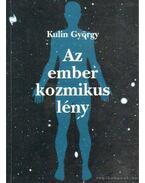 Az ember kozmikus lény - Kulin György