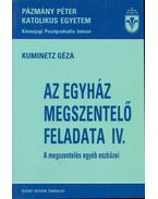 Az egyház megszentelő feladata IV. - Kuminetz Géza
