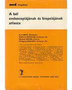 A bél endoscopiájának és biopsiájának atlasza - Kurt Beck, Wolfram Dischler, Manfred Helms, Wolfram Oehlert