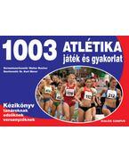 1003 atlétika játék és gyakorlat - Kézikönyv tanároknak, edzőknek, versenyzőknek - Kurt Murer (szerk.)