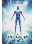A spiritualitás világa - Kutasi János