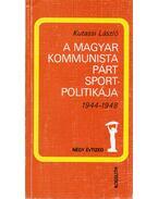 A Magyar Kommunista Párt Sportpolitikája - Kutassi László