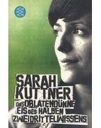 Das oblatendünne Eis des halben Zweidrittelwissens - Kuttner, Sarah