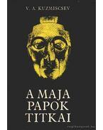 A maja papok titkai - Kuzmiscsev, V. A.