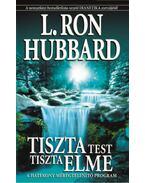 Tiszta test, tiszta elme - A hatékony méregtelenítő program - L. Ron Hubbard