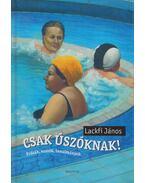 Csak úszóknak! - Lackfi János