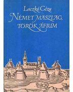 Német maszlag, török áfium - Laczkó Géza