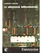 RC időzítésű billenőkörök - Lambert Miklós