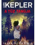 A tűz tanúja - Lars Kepler