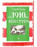 1910-ben születtem... - László Gyula