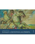 50 rajz a honfoglalókról - László Gyula