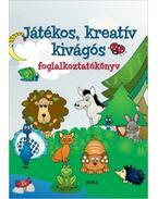 Játékos, kreatív kivágós foglalkoztatókönyv - Latinyák Teréz