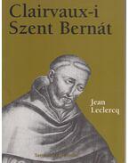 Clairvaux-i Szent Bernát - Leclercq, Jean