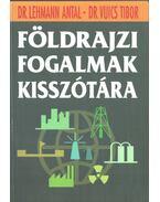 Földrajzi fogalmak kisszótára - Lehmann Antal, dr., Vuics Tibor