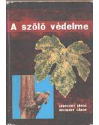 A szőlő védelme - Lehoczky János, Reichart Gábor Dr.