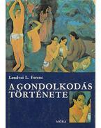 A gondolkodás története - Lendvai L. Ferenc