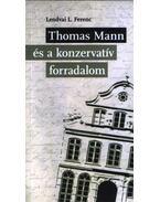 Thomas Mann és a konzervatív forradalom - Lendvai L. Ferenc