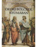 Ókori bölcsek nyomában - Lengyel Dénes