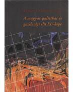 A magyar politikai és gazdasági elit EU-képe - Lengyel György (szerk.)