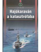 Hajókaraván a katasztrófába - Leo Kessler