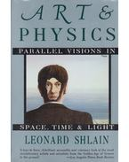 Art and Physics: Parallel Visions in Space, Time, and Light - Leonard Shlain