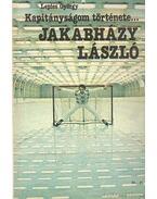 Kapitányságom története... Jakabházy László / Gyarmati Dezső kapitányságának története - Lepies György