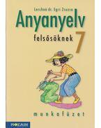 Anyanyelv felsősöknek munkafüzet 7. - Lerchné dr. Egri Zsuzsa