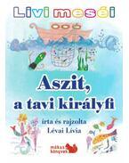 Livi meséi - Aszit, a tavi királyfi - Lévai Lívia