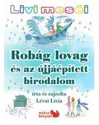 Livi meséi - Robág lovag és az újjáépített birodalom - Lévai Lívia